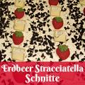 Erdbeer Stracciatella Schnitte